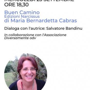 BUEN CAMINO, di Maria Bernardetta Cabras (Edizioni Narcissus). Dialoga con l'autrice Salvatore Bandinu.